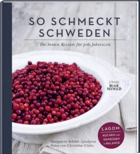 """Margareta Schildt Landgren: """"So schmeckt Schweden – Die besten Rezepte für jede Jahreszeit. Lagom – kochen und genießen in Balance"""""""
