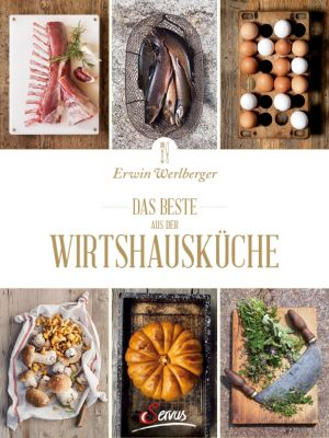 Erwin Werlberger: Das Beste aus der Wirtshausküche
