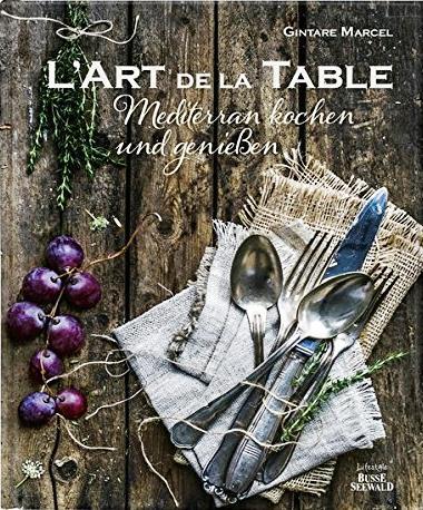 """Gintare Marcel: """"L'art de la Table – Mediterran kochen und genießen"""": Nett gemacht und überflüssig."""