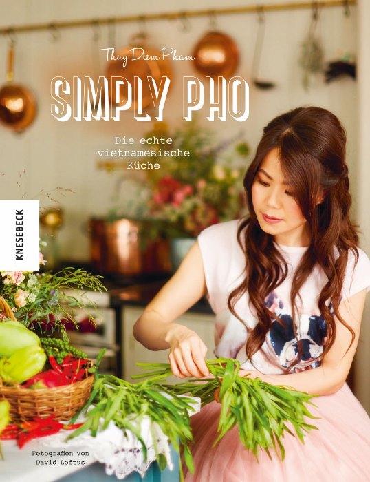 Thuy Diem Pham: Simply Pho. Die echte vietnamesische Küche.