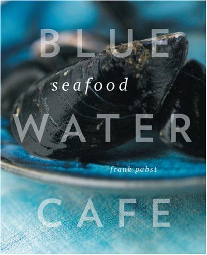 Westküsten-Kochbücher (1/6) – Frank Pabst: Blue Water Cafe Seafood Cookbook.